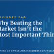 Advisory FAQ: Why Beating the Market Isn't the Most Important Thing